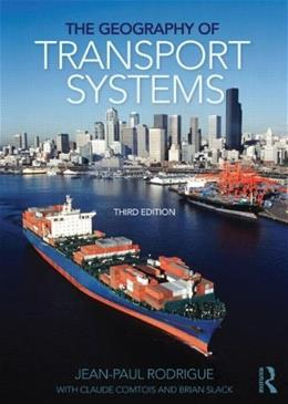 Geography of Transport Systems, by Rodrigue, 3rd Edition 9780415822541