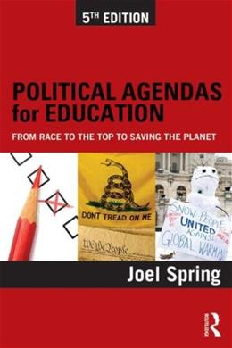Political Agendas for Education: From Race to the Top to Saving the Planet, by Spring, 5th Edition 9780415828154