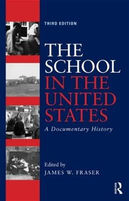 School in the United States: A Documentary History, by Fraser, 3rd Edition 9780415832472