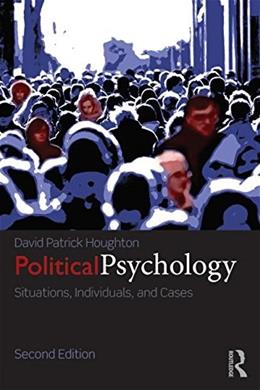 Political Psychology: Situations, Individuals, and Cases, by Houghton, 2nd Edition 9780415833820