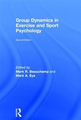 Group Dynamics in Exercise and Sport Psychology, by Beauchamp, 2nd Edition 9780415835770