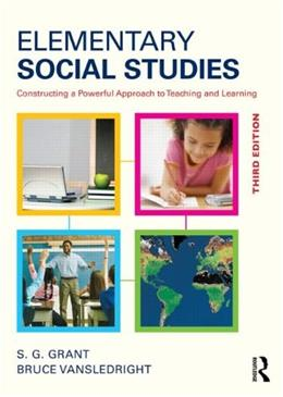 Elementary Social Studies: Constructing a Powerful Approach to Teaching and Learning, by Grant, 3rd Edition 9780415835800