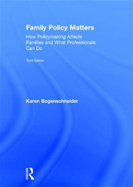 Family Policy Matters: How Policymaking Affects Families and What Professionals Can Do, by Bogenschneider, 3rd Edition 9780415844475