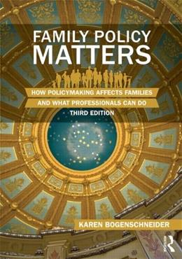 Family Policy Matters: How Policymaking Affects Families and What Professionals Can Do, by Bogenshcneider, 3rd Edition 9780415844482