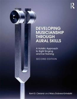 Developing Musicianship Through Aural Skills: A Holistic Approach to Sight Singing and Ear Training, by Cleland, 2nd Edition 9780415855211