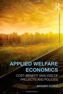 Applied Welfare Economics: Cost-Benefit Analysis of Projects and Policies, by Florio 9780415858311
