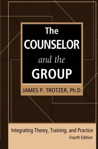 Counselor and the Group, fourth edition: Integrating Theory, Training, and Practice, by Trotzer, 4th Edition 9780415861175