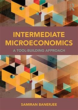 Intermediate Microeconomics: A Tool Building Approach, by Banerjee 9780415870054