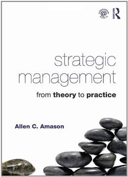 Strategic Management: From Theory to Practice, by Amason 9780415871693