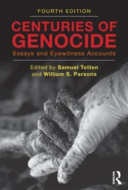 Centuries of Genocide: Essays and Eyewitness Accounts, by Totten, 4th Edition 9780415871921