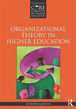 Organizational Theory in Higher Education, by Manning 9780415874670