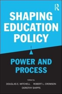 Shaping Education Policy: Power and Process, by Mitchell 9780415875059