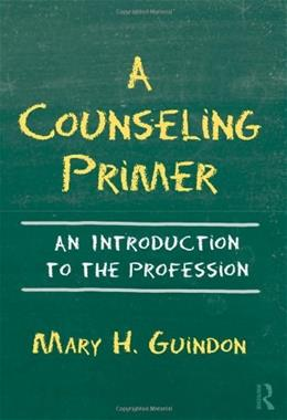 Counseling Primer: An Introduction to the Profession, by Guindon 9780415875356
