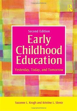 Early Childhood Education: Yesterday, Today, and Tomorrow, by Krogh, 2nd Edition 9780415878258