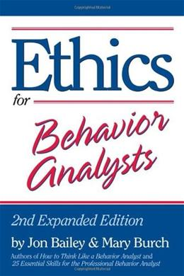 Ethics for Behavior Analysts, by Bailey, 2nd Expanded Edition 9780415880299