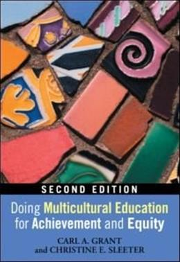Doing Multicultural Education for Achievement and Equity, by Grant, 2nd Edition 9780415880572