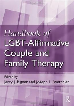 Handbook of LGBT: Affirmative Couple and Family Therapy, by Arends 9780415883597