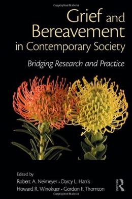 Grief and Bereavement in Contemporary Society: Bridging Research and Practice, by Neimeyer 9780415884815