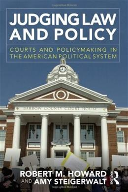 Judging Law and Policy: Courts and Policymaking in the American Political System, by Howard 9780415885256