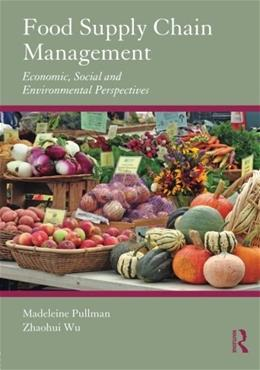 Food Supply Chain Management: Economic, Social and Environmental Perspectives, by Pullman 9780415885898