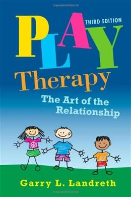 Play Therapy: The Art of the Relationship, by Landreth, 3rd Edition 9780415886819