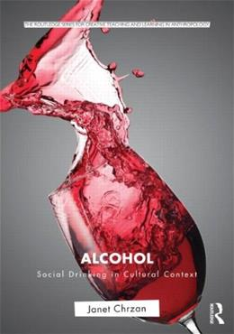 Alcohol: Social Drinking in Cultural Context, by Chrzan 9780415892506