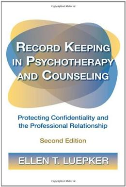 Record Keeping in Psychotherapy and Counseling: Protecting Confidentiality and the Professional Relationship, by Luepker, 2nd Edition 2 w/CD 9780415892612