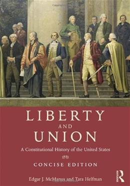 Liberty and Union: A Constitutional History of the United States, by McManus 9780415892865