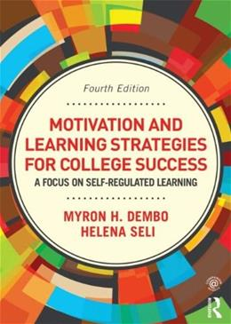Motivation and Learning Strategies for College Success: A Focus on Self Regulated Learning, by Dembo, 4th Edition 9780415894203