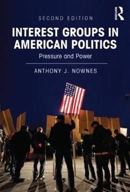 Interest Groups in American Politics: Pressure and Power, by Nownes, 2nd Edition 9780415894265