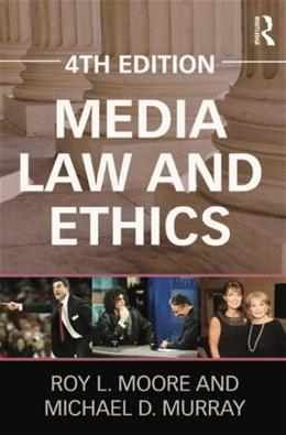 Media Law and Ethics, by Moore, 4th Edition 9780415894630