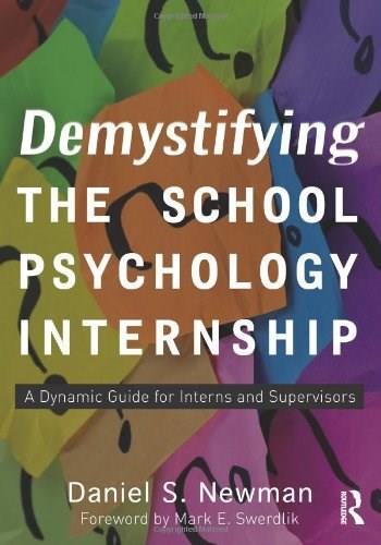 Demystifying the School Psychology Internship: A Dynamic Guide for Interns and Supervisors, by Newman 9780415897327