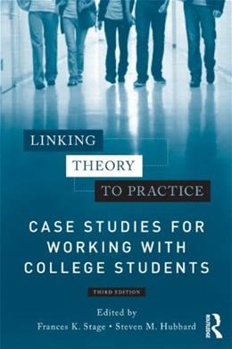 Linking Theory to Practice - Case Studies for Working with College Students, by Stage, 3rd Edition 9780415898706