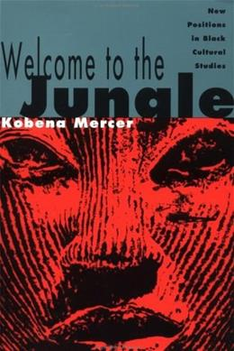 Welcome to the Jungle: New Positions in Black Cultural Studies, by Mercer 9780415906357