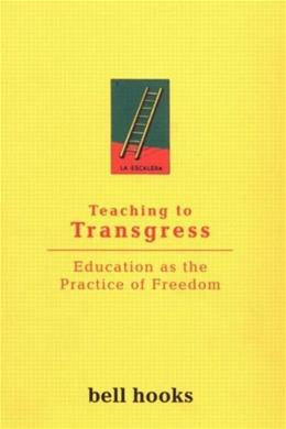 Teaching to Transgress: Education as the Practice of Freedom, by Hooks 9780415908085