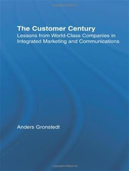 Customer Century: Lessons from World Class Companies in Integrated Marketing and Communications, by Gronstedt 9780415921992