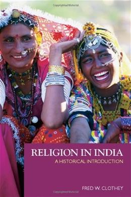 Religion In India: A Historical Introduction, by Clothey 9780415940245