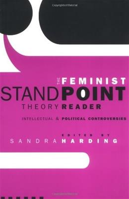 Feminist Standpoint Theory Reader: Intellectual and Political Controversies, by Harding 9780415945011