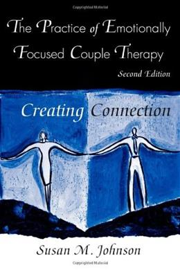 Practice of Emotionally Focused Couple Therapy: Creating Connection, by Johnson, 2nd Edition 9780415945684