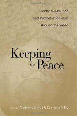 Keeping the Peace: Conflict Resolution and Peaceful Societies Around the World (War and Society) 1 9780415947626