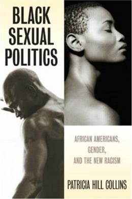 Black Sexual Politics: African Americans, Gender, and the New Racism, by Collins 9780415951500
