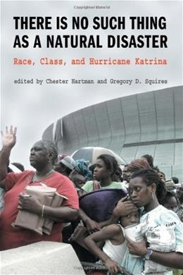 There Is No Such Thing As a Natural Disaster: Race, Class, and Hurricane Katrina, by Hartman 9780415954877