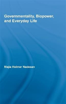 Governmentality, Biopower, and Everyday Life, by Nadesan 9780415958547