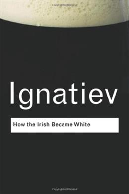 How the Irish Became White, by Ignatiev 9780415963091