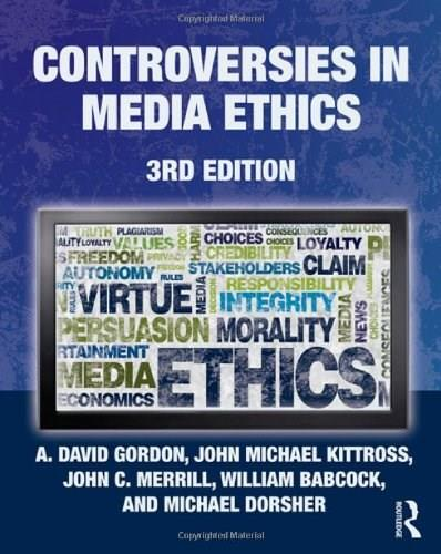 Controversies in Media Ethics, by Gordon, 3rd Edition 9780415963329