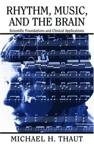 Rhythm, Music, and the Brain: Scientific Foundations and Clinical Applications (Studies on New Music Research) 1 9780415964753
