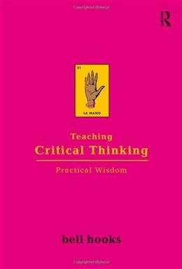 Teaching Critical Thinking: Practical Wisdom, by Hooks 9780415968201