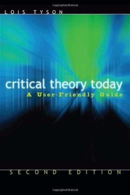 Critical Theory Today: A User-Friendly Guide, by Tyson, 2nd Edition 9780415974103