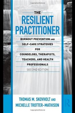 Resilient Practitioner, by Skovholt, 2nd Edition 9780415989398