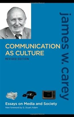 Communication as Culture: Essays on Media and Society, by Carey 9780415989763
